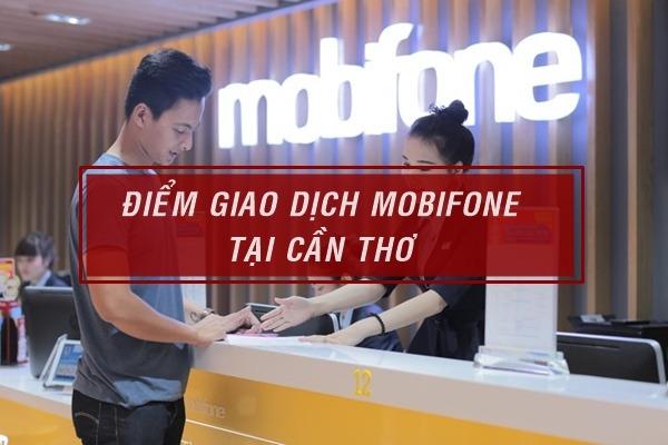 Địa chỉ trung tâm giao dịch Mobifone tại Cần Thơ