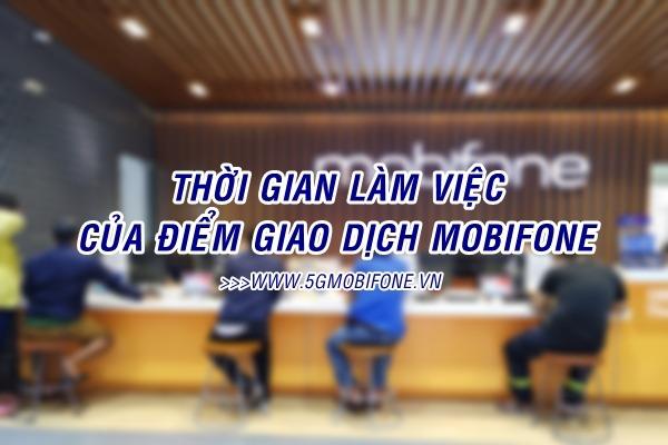 Thời gian làm việc của điểm giao dịch Mobifone