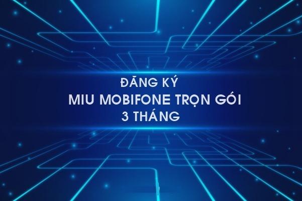 Gói MIU Mobifone 3 tháng trọn gói
