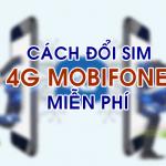 Cách đổi Sim 4G Mobifone miễn phi