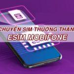 Cách chuyển từ Sim thường sang eSim Mobifone