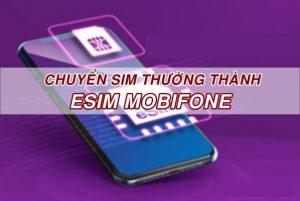 Cách chuyển từ Sim thường sang eSim Mobifone giữ nguyên số miễn phí