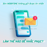 Hướng dẫn cách khắc phục sim Mobifone không gửi được tin nhắn