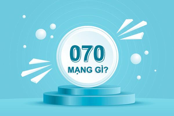 070 là mạng gì? Sim đầu số 070 mang ý nghĩa gì?