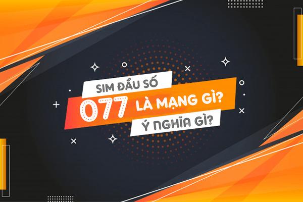 077 là mạng gì? Sim đầu số 077 mang ý nghĩa gì?